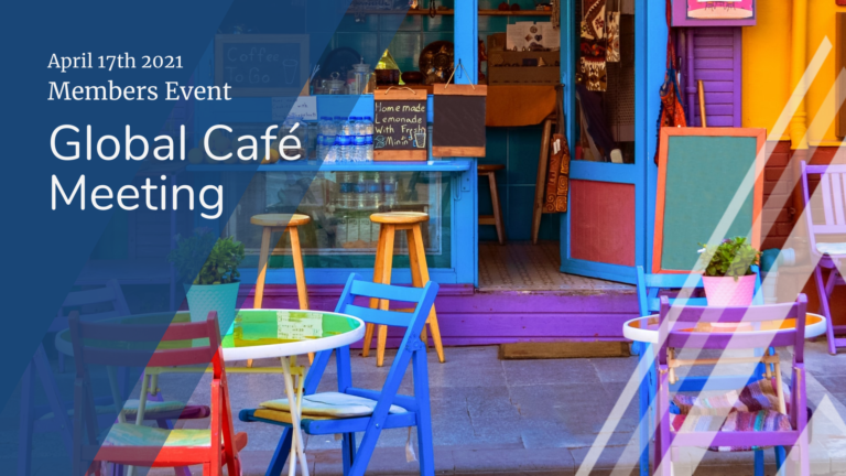 Members Event - Global Café Meeting - April 17th 2021