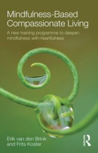 Mindfulness-Based Compassionate Living – A new training programme to deepen mindfulness with heartfulness by Erik van den Brink & Frits Koster